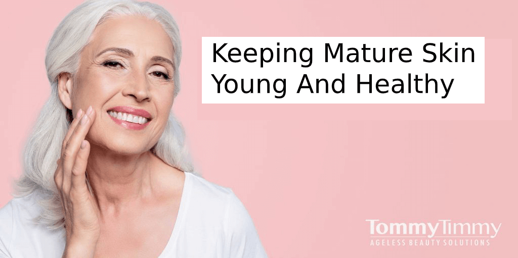 Keeping Mature Skin Young And Healthy