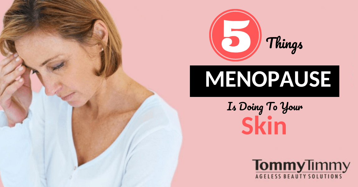 Is menopause doing one of these to your skin? 5 things to watch for