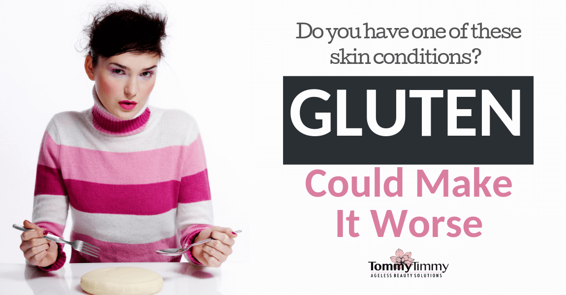 Do you have one of these skin conditions? Gluten could make it worse