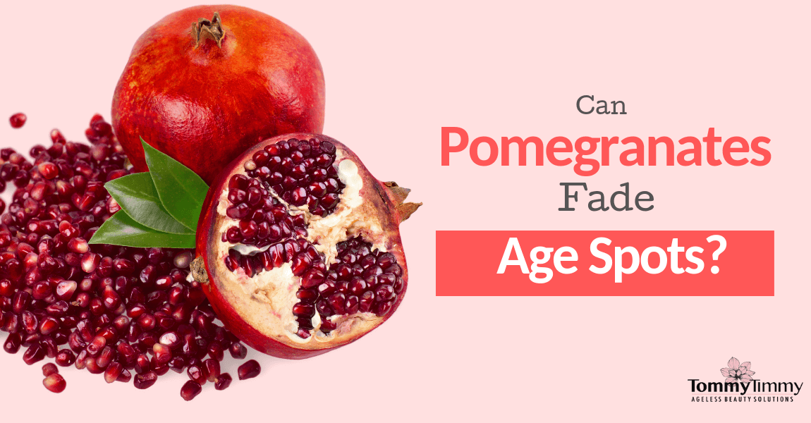 Pomegranate Helps Fade  Age Spots