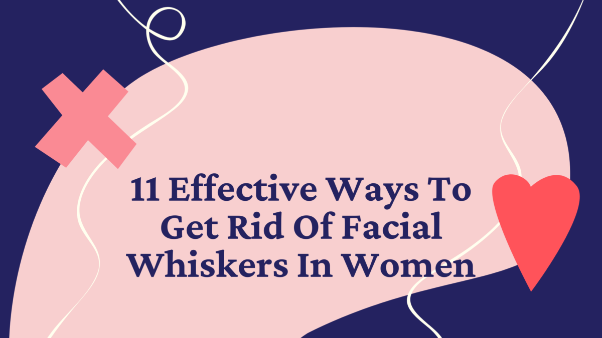 11 Effective Ways To Get Rid Of Facial Whiskers In Women