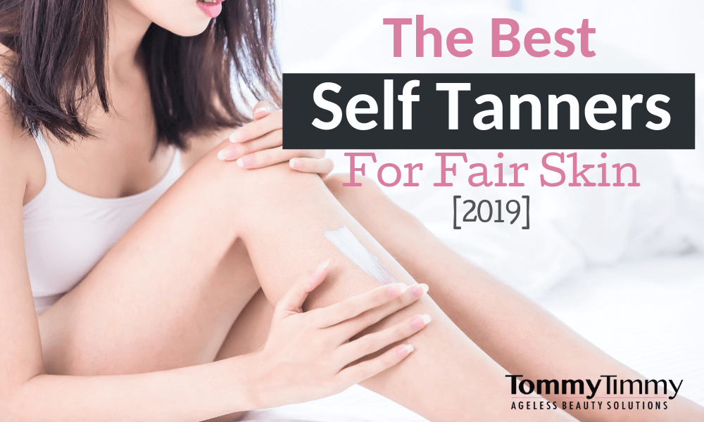 Best Self Tanners for Fair Skin [2020]