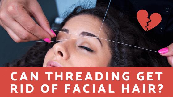 Can Threading Get Rid of Facial Hair?