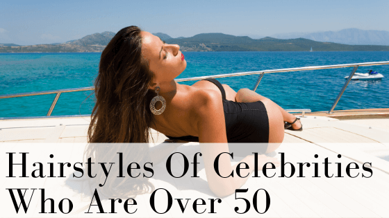 Hairstyles Of Celebrities Who Are Over 50