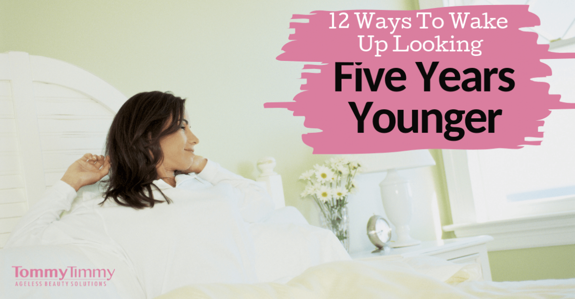 12 ways to wake up looking 5 years younger