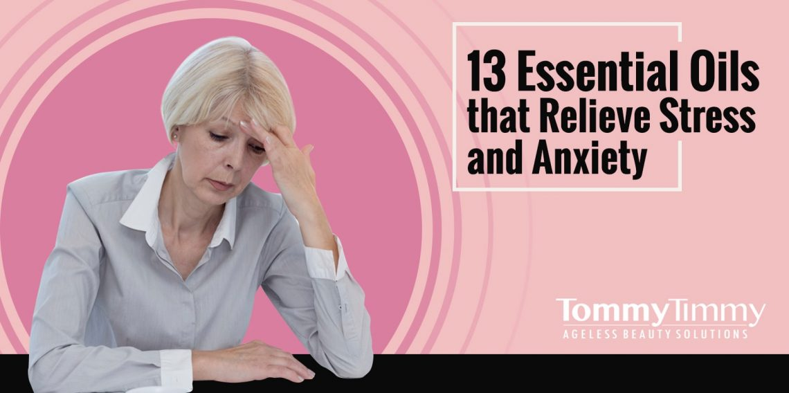 13 Essential Oils that Relieve Stress and Anxiety