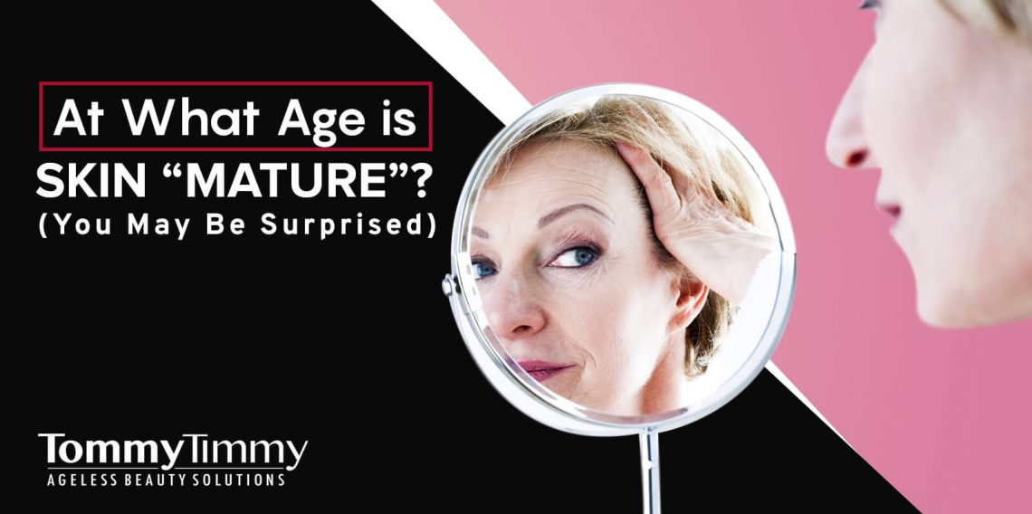 "At What Age is Skin ""Mature"""