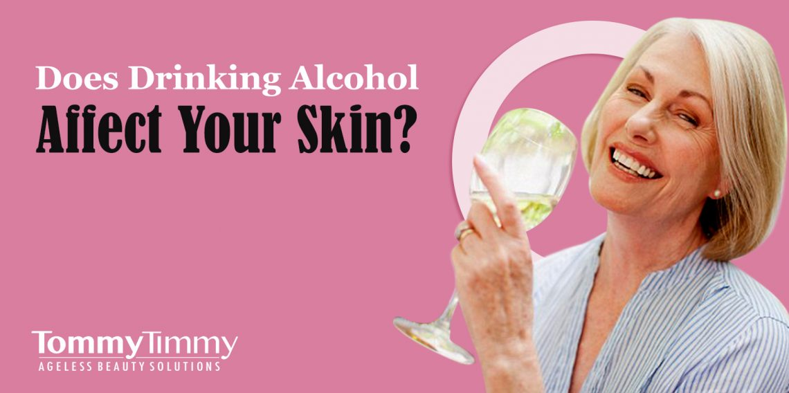 Does Drinking Alcohol Affect Your Skin