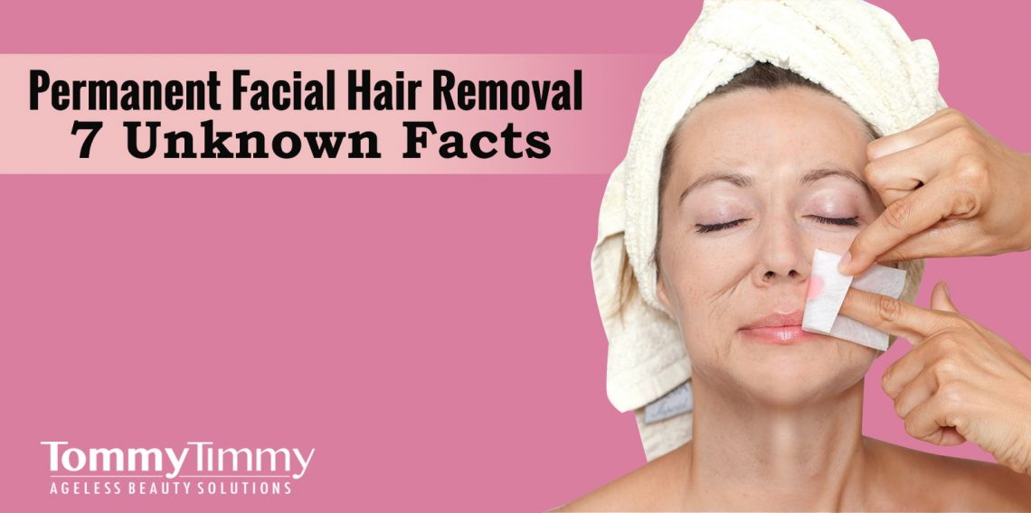 Permanent Facial Hair Removal – 7 Unknown Facts