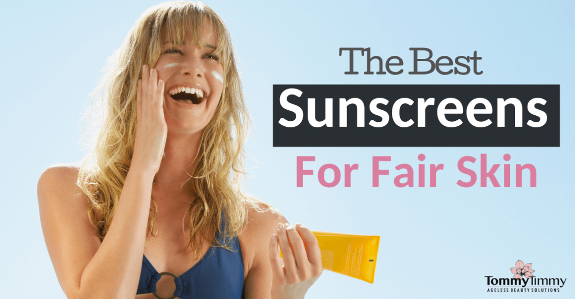 the best sunscreens for fair skin